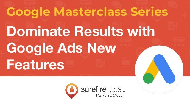 Google Masterclass Series Dominate Results with Google Ads New Features