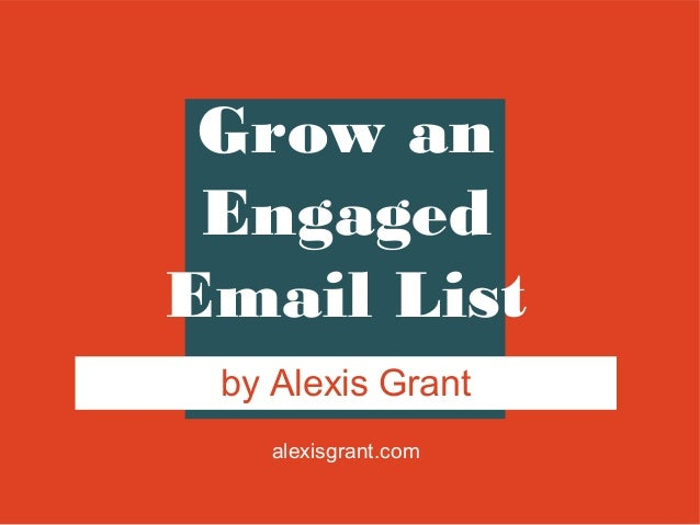 alexisgrant.comGrow anEngagedEmail Listby Alexis Grant