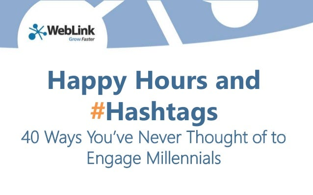 Happy Hours and #Hashtags 40 Ways You've Never Thought of to Engage Millennials
