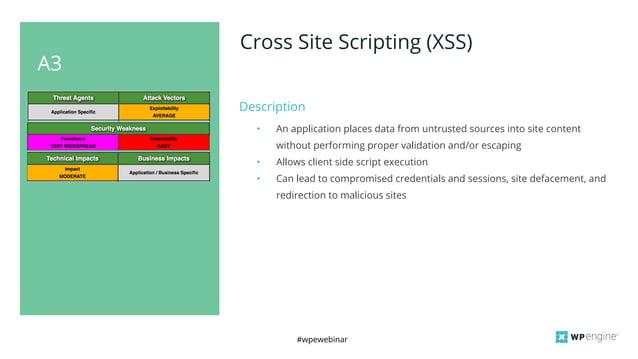 #wpewebinar A3 Cross Site Scripting (XSS) Description • An application places data from untrusted sources into site conten...