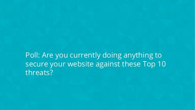 #wpewebinar Poll: Are you currently doing anything to secure your website against these Top 10 threats?