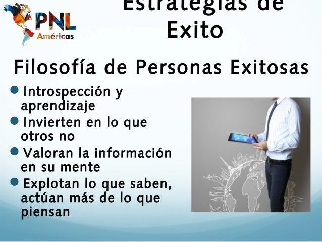 Estrategias de                    ExitoFilosofía de Personas ExitosasIntrospección y aprendizajeInvierten en lo que otro...
