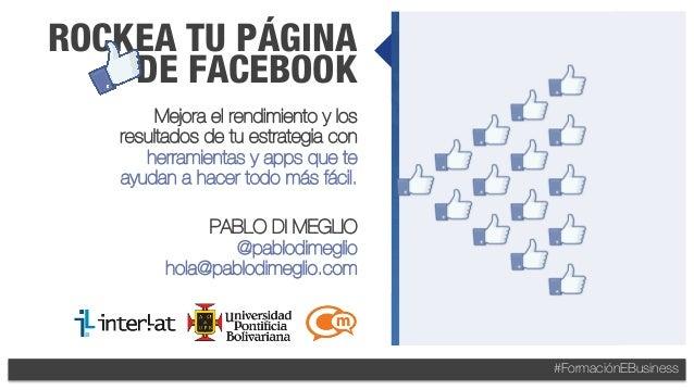 #FormaciónEBusiness ROCKEA TU PÁGINA DE FACEBOOK Mejora el rendimiento y los resultados de tu estrategia con herramientas ...