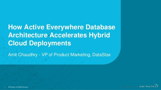 How Active Everywhere Database Architecture Accelerates Hybrid Cloud Deployments 1 © DataStax, All Rights Reserved. Amit C...
