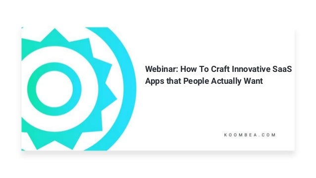 Webinar: How To Craft Innovative SaaS Apps that People Actually Want
