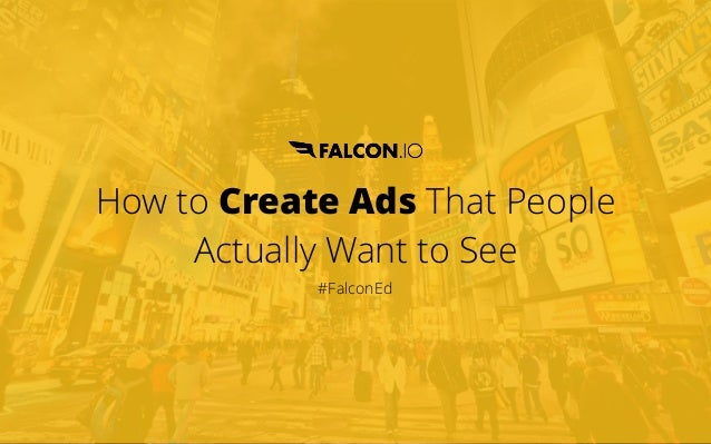 How toCreate AdsThat People Actually Want to See #FalconEd