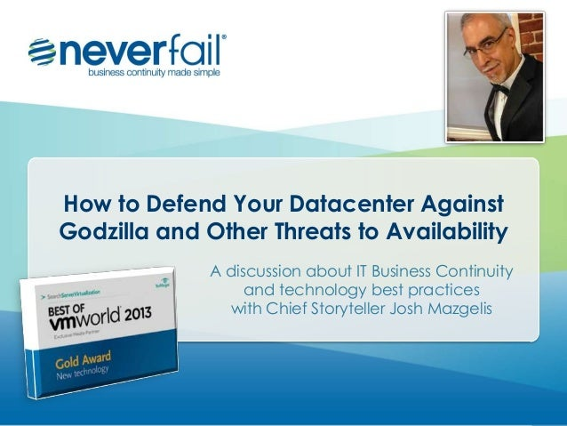 How to Defend Your Datacenter Against Godzilla and Other Threats to Availability A discussion about IT Business Continuity...