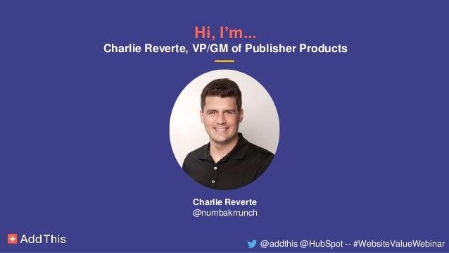 [Webinar Slides] How to Get More Value from Your Website - HubSpot & AddThis Slide 3