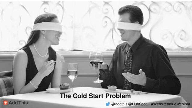 The Cold Start Problem @addthis @HubSpot -- #WebsiteValueWebinar