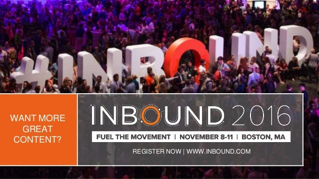 REGISTER NOW | WWW.INBOUND.COM WANT MORE GREAT CONTENT?