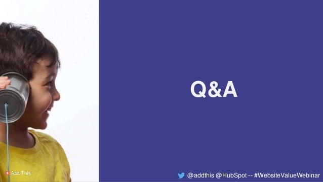 Q&A @addthis @HubSpot -- #WebsiteValueWebinar