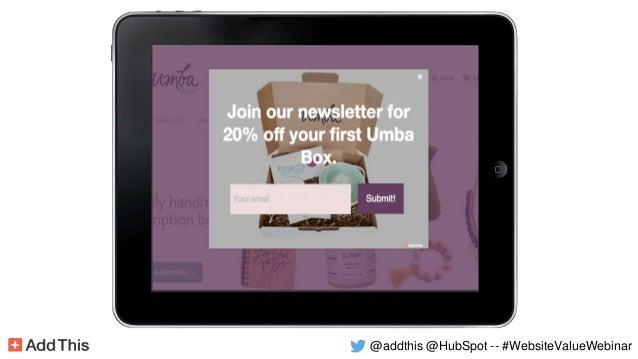 @numbakrrunch -- #ATWebinar@addthis @HubSpot -- #WebsiteValueWebinar