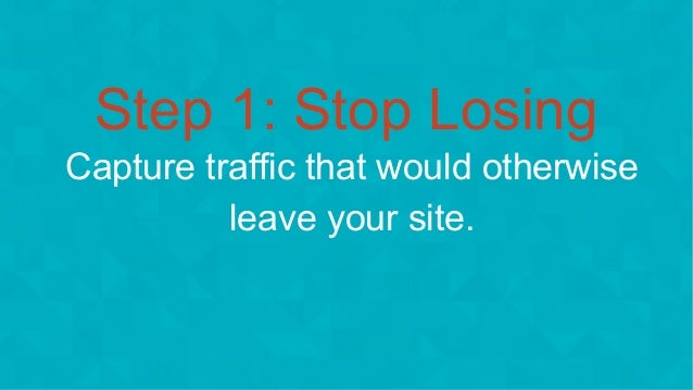#wpewebinar Step 1: Stop Losing Capture traffic that would otherwise leave your site.