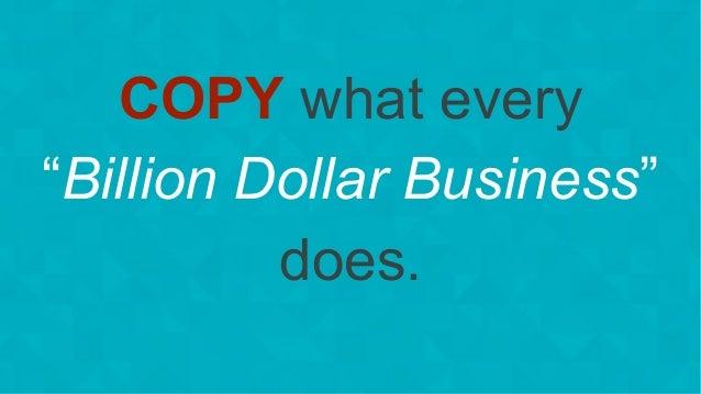 "#wpewebinar COPY what every ""Billion Dollar Business"" does."