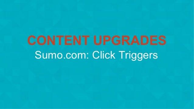 #wpewebinar Sumo.com: Click Triggers CONTENT UPGRADES