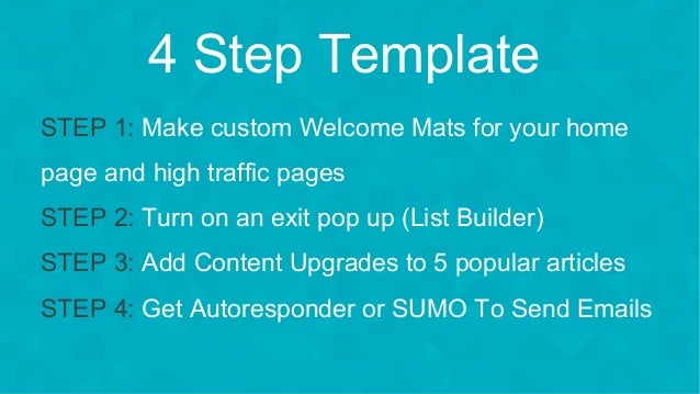 #wpewebinar STEP 1: Make custom Welcome Mats for your home page and high traffic pages STEP 2: Turn on an exit pop up (Lis...