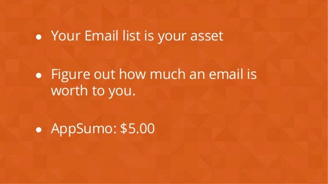 #wpewebinar ● Your Email list is your asset ● Figure out how much an email is worth to you. ● AppSumo: $5.00
