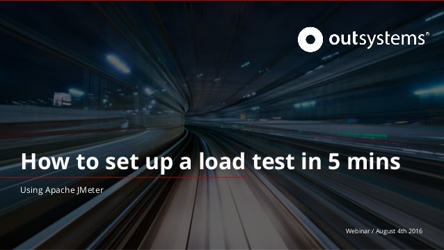 How to set up a load test in 5 mins Using Apache JMeter Webinar / August 4th 2016