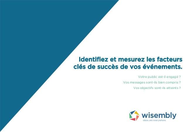 Identifiez et mesurez les facteurs clés de succès de vos événements. Votre public est-il engagé ? Vos messages sont-ils bi...