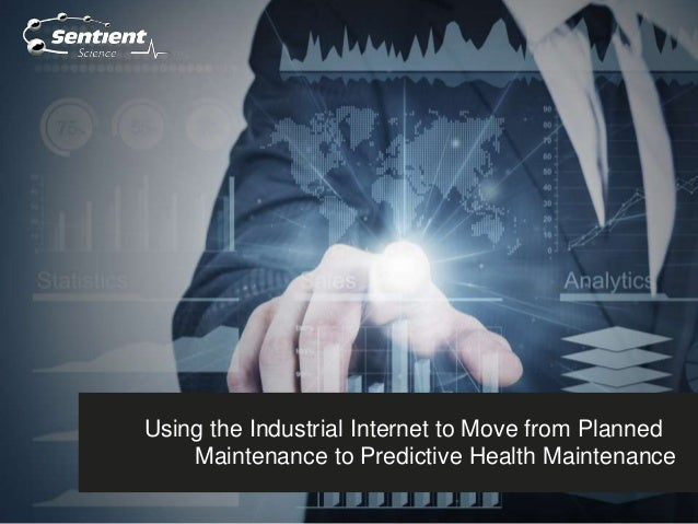 Using the Industrial Internet to Move from Planned Maintenance to Predictive Health Maintenance