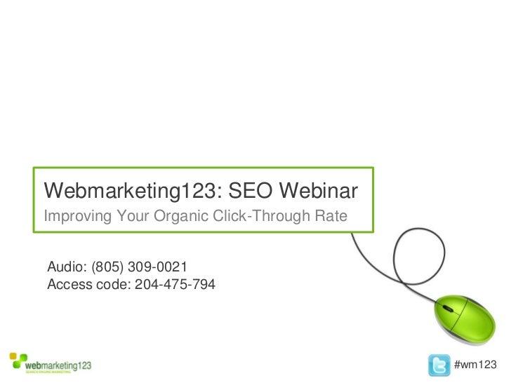 Webmarketing123: SEO WebinarImproving Your Organic Click-Through RateAudio: (805) 309-0021Access code: 204-475-794        ...