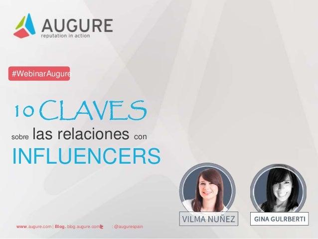 www.augure.com | Blog. blog.augure.com | : @augurespain #WebinarAugure 10 CLAVES sobre las relaciones con INFLUENCERS