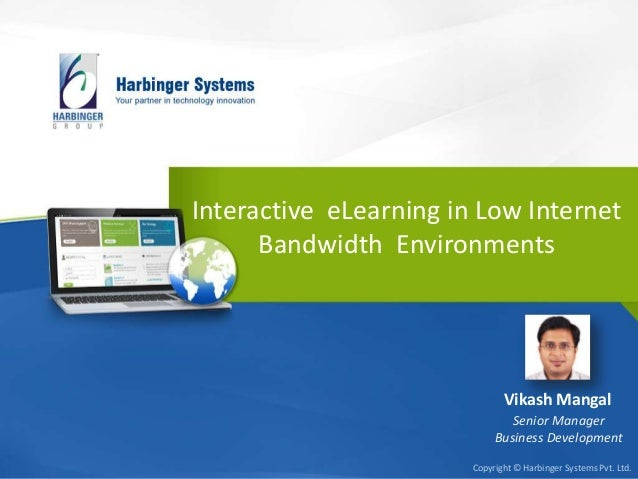 Interactive eLearning in Low Internet Bandwidth Environments  Vikash Mangal Senior Manager Business Development Copyright ...