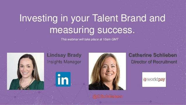 Investing in your Talent Brand and measuring success. This webinar will take place at 10am GMT