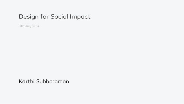 Design for Social Impact 31st July 2014 Karthi Subbaraman