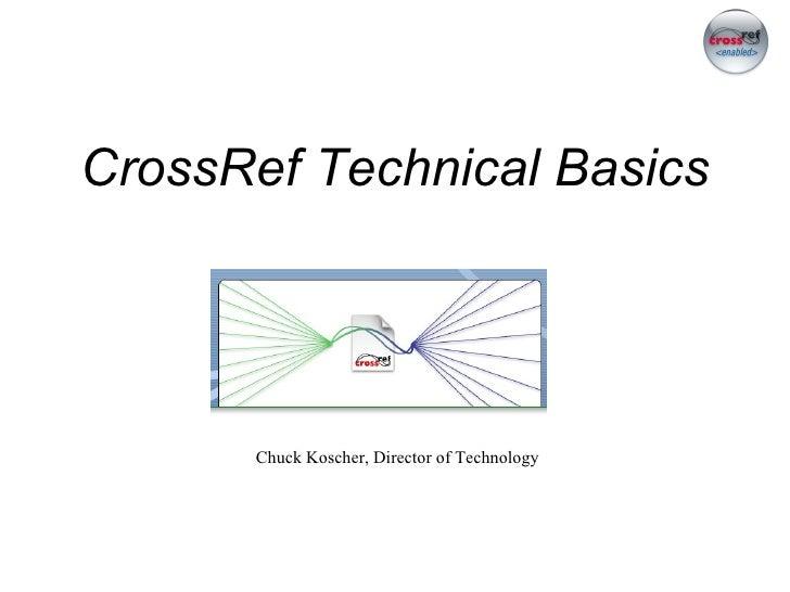 CrossRef Technical Basics Chuck Koscher, Director of Technology