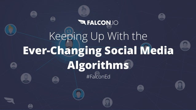 Keeping Up With the Ever-Changing Social Media Algorithms #FalconEd