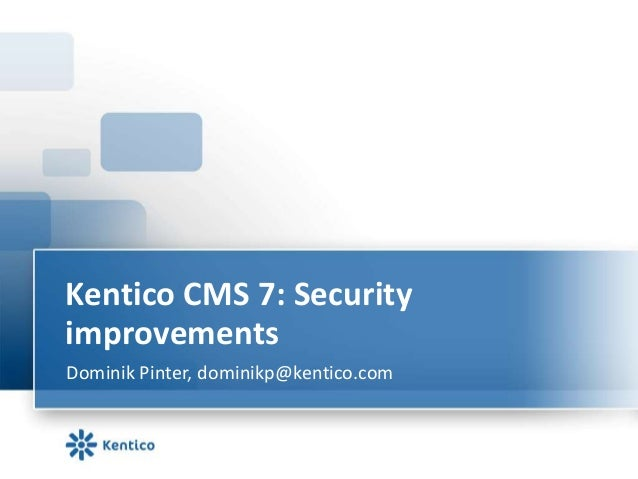 Kentico CMS 7: SecurityimprovementsDominik Pinter, dominikp@kentico.com