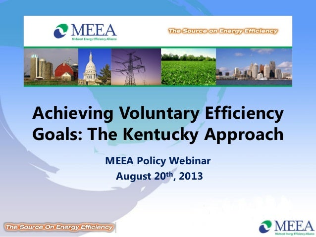 Achieving Voluntary Efficiency Goals: The Kentucky Approach MEEA Policy Webinar August 20th, 2013