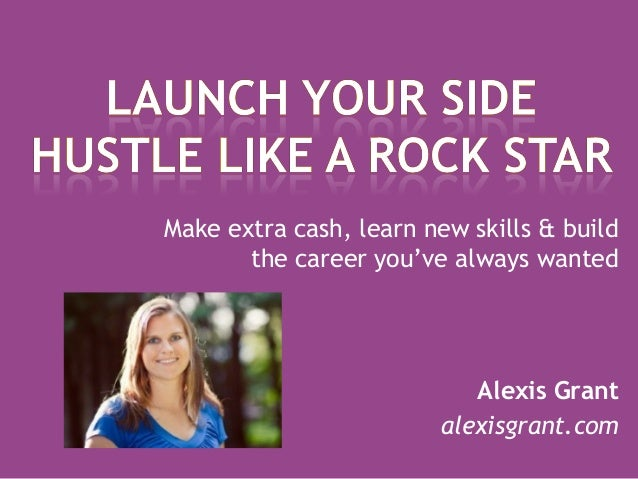 Make extra cash, learn new skills & build       the career you've always wanted                           Alexis Grant    ...