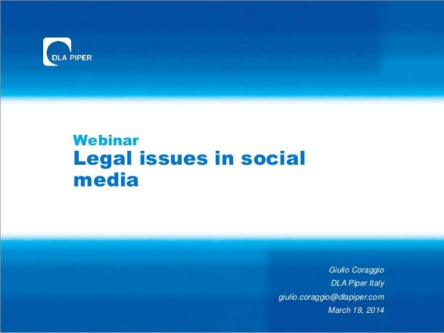 Webinar Legal issues in social media Giulio Coraggio DLA Piper Italy giulio.coraggio@dlapiper.com March 19, 2014