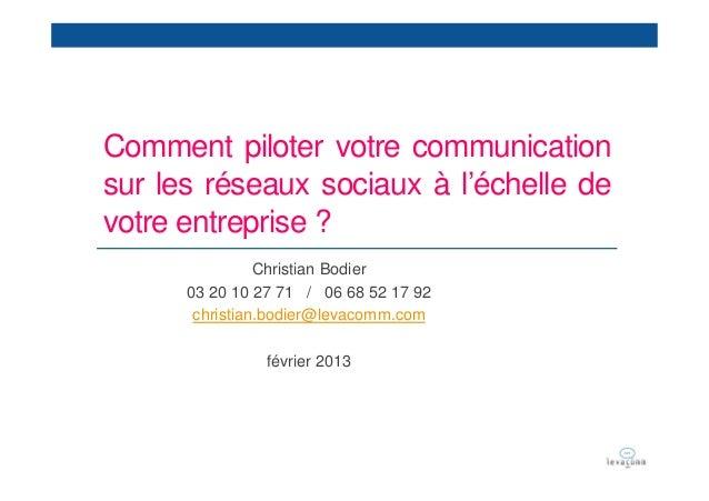 Comment piloter votre communicationsur les réseaux sociaux à l'échelle devotre entreprise ?                Christian Bodie...