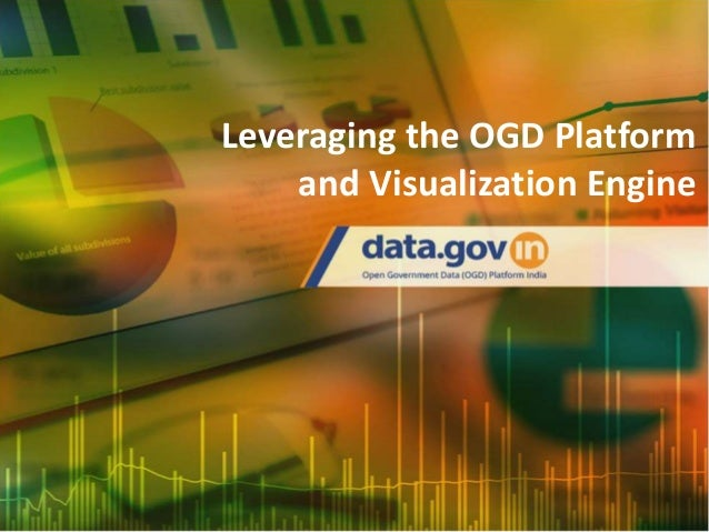 National Informatics Centre, Meity June, 2017 OGD Platform Visualisation Engine and its use Leveraging the OGD Platform an...