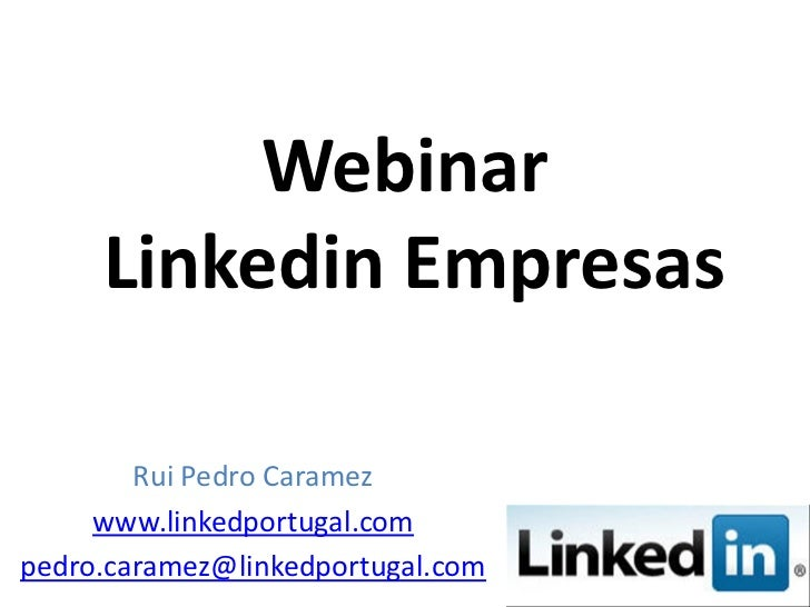 Webinar     Linkedin Empresas        Rui Pedro Caramez     www.linkedportugal.compedro.caramez@linkedportugal.com