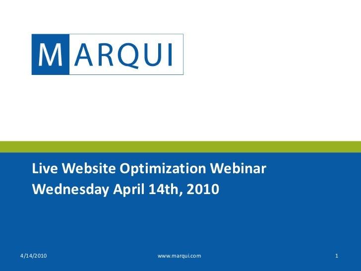 Live Website Optimization Webinar    Wednesday April 14th, 2010   4/14/2010           www.marqui.com     1