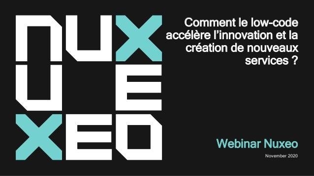 Comment le low-code accélère l'innovation et la création de nouveaux services ? Webinar Nuxeo November 2020