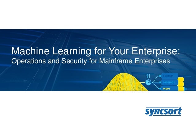 Machine Learning for Your Enterprise: Operations and Security for Mainframe Enterprises