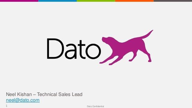 Dato Confidential1 Neel Kishan – Technical Sales Lead neel@dato.com