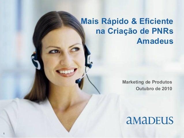 ©2006AmadeusITGroupSA 1 Mais Rápido & Eficiente na Criação de PNRs Amadeus Marketing de Produtos Outubro de 2010
