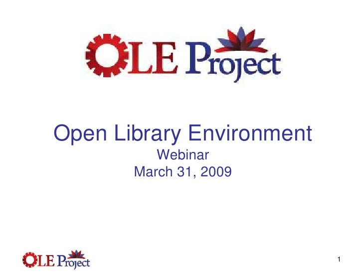 Open Library Environment           Webinar        March 31, 2009                                1
