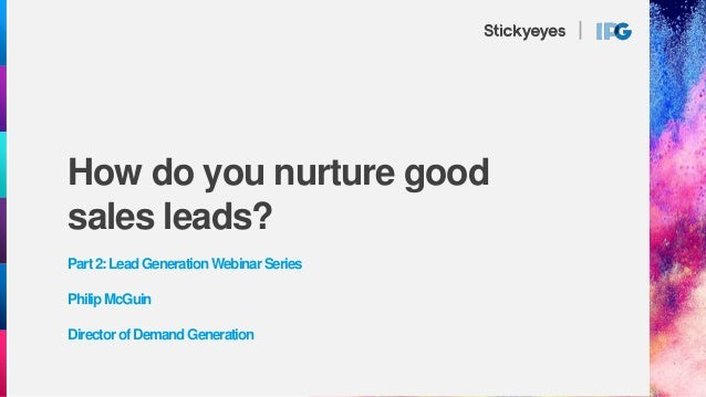 How do you nurture good sales leads? Part2:LeadGenerationWebinarSeries PhilipMcGuin DirectorofDemandGeneration