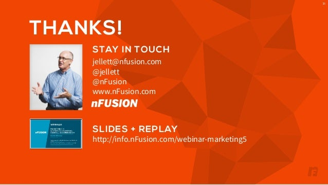 31  THANKS!  STAY IN TOUCH  jellett@nfusion.com  @jellett  @nFusion  www.nFusion.com  SLIDES + REPLAY  http://info.nFusion...