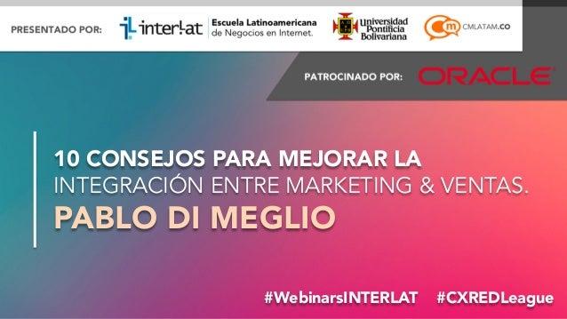 10 CONSEJOS PARA MEJORAR LA  INTEGRACIÓN ENTRE MARKETING & VENTAS.  PABLO DI MEGLIO  #WebinarsINTERLAT #C#XFoRrmEacDióLnEe...