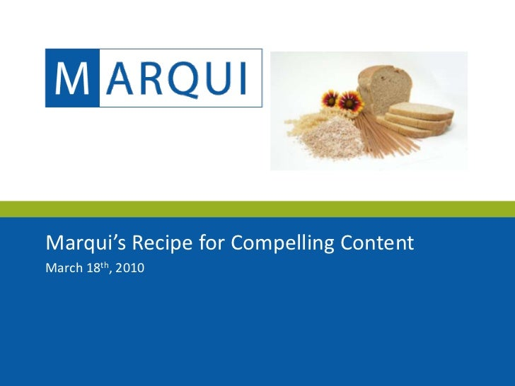 Marqui's Recipe for Compelling Content<br />March 18th, 2010<br />