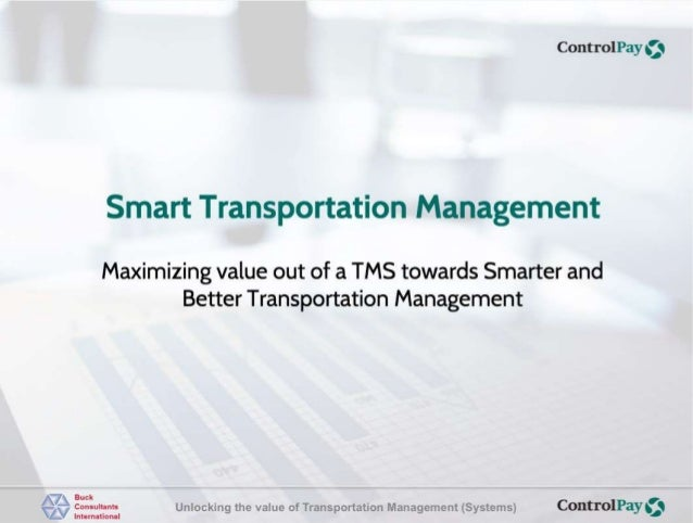 Control Pay ('Q  Smart Transportation Management  Maximizing value out of a TMS towards Smarter and Better Transportation ...