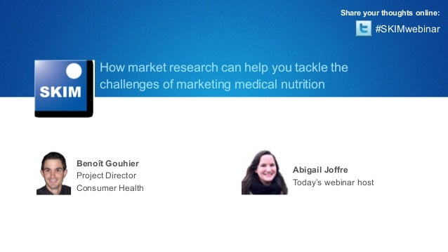 Share your thoughts online:                                                             #SKIMwebinar     How market resear...